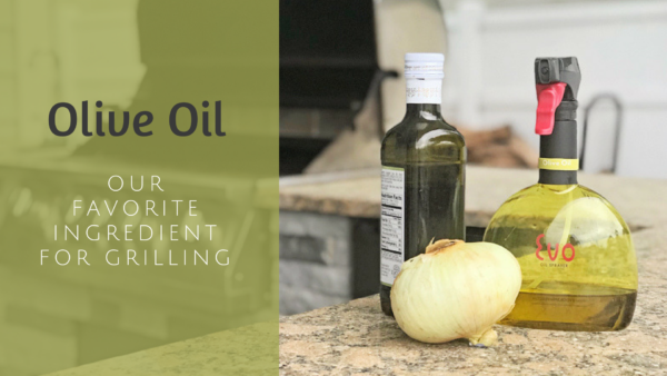Olive Oil Our Favorite Ingredient for Grilling