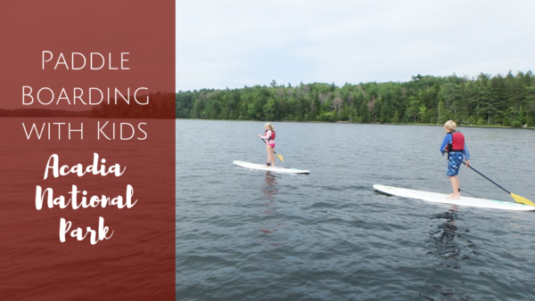 Paddleboarding Acadia National Park with Kids - Acadia SUP