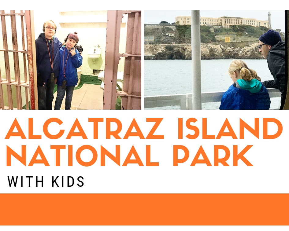 Visiting Alcatraz Island National Park in San Francisco with Kids
