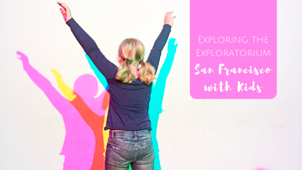 San Francisco with Kids: Exploring the Exploratorium Hands On Museum